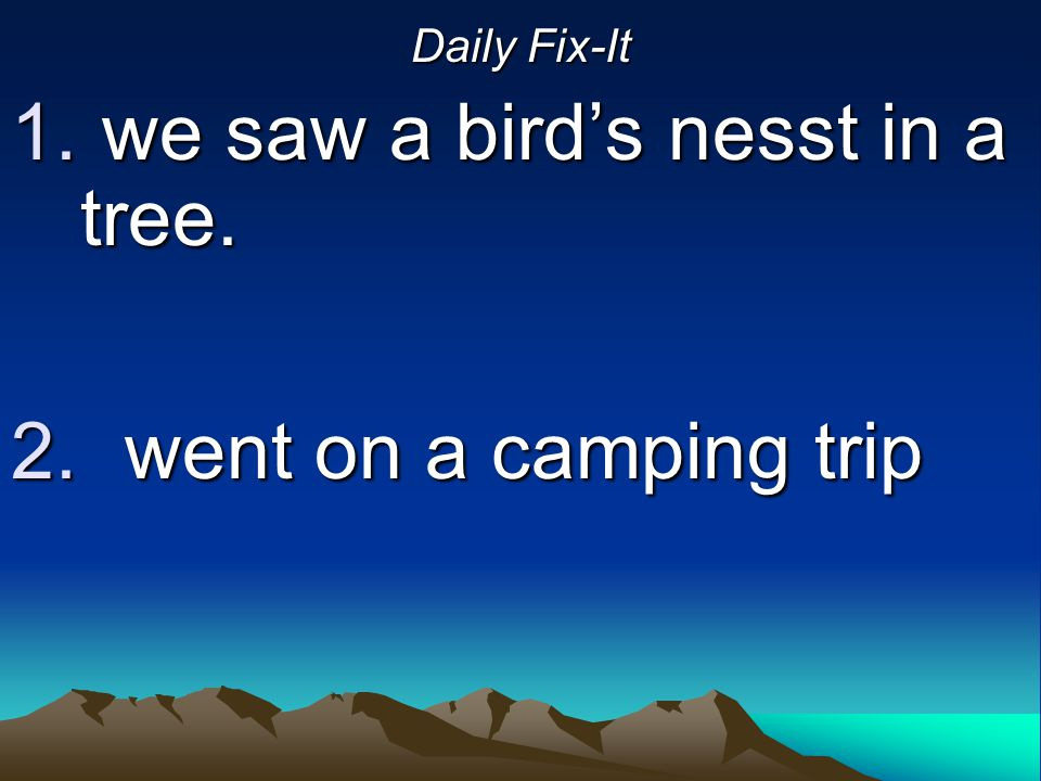 Daily Fix-It we saw a bird's nesst in a tree. went on a camping trip