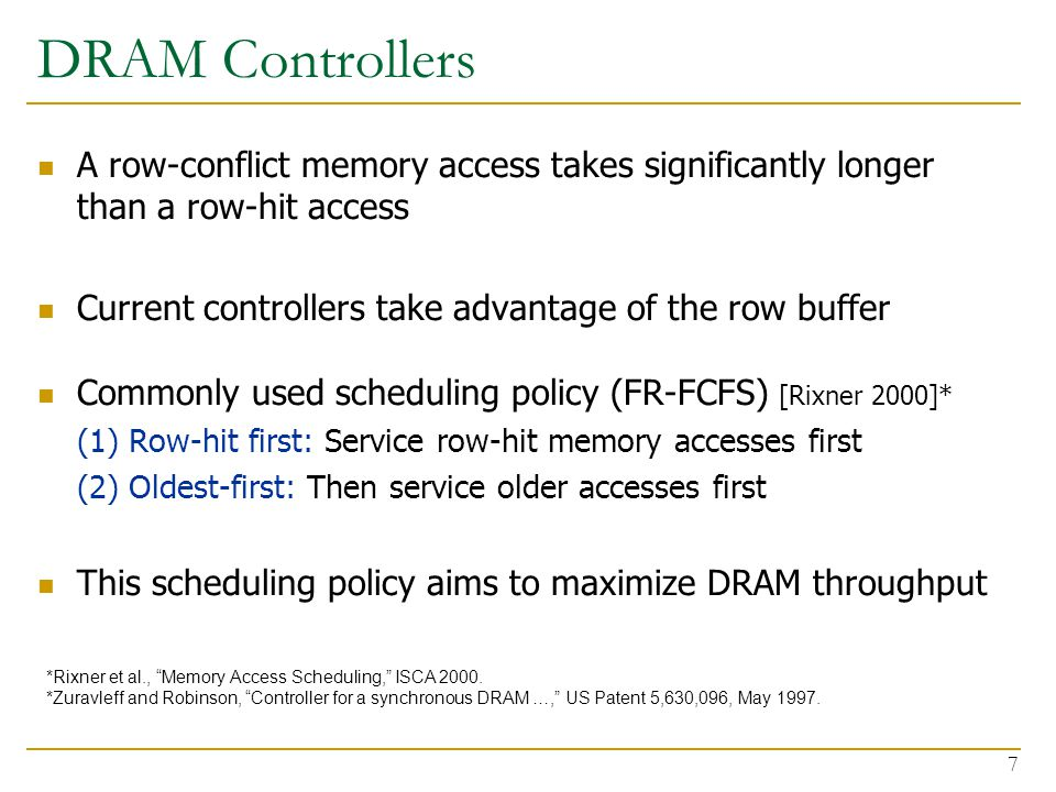 DRAM Controllers A row-conflict memory access takes significantly longer than a row-hit access. Current controllers take advantage of the row buffer.