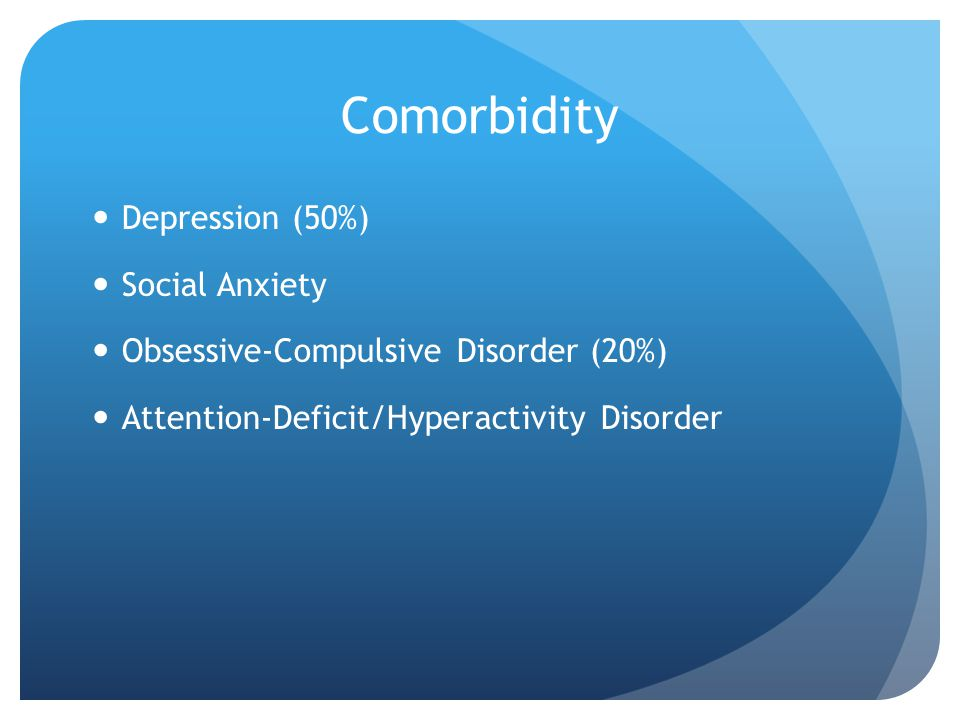 Comorbidity Depression (50%) Social Anxiety