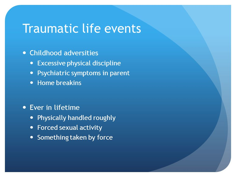 Traumatic life events Childhood adversities Ever in lifetime