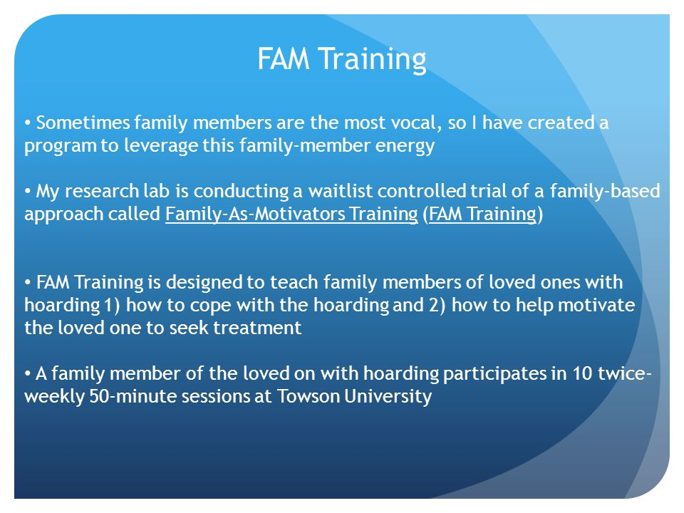 FAM Training Sometimes family members are the most vocal, so I have created a program to leverage this family-member energy.