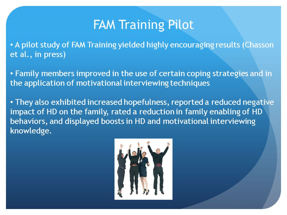 FAM Training Pilot A pilot study of FAM Training yielded highly encouraging results (Chasson et al., in press)