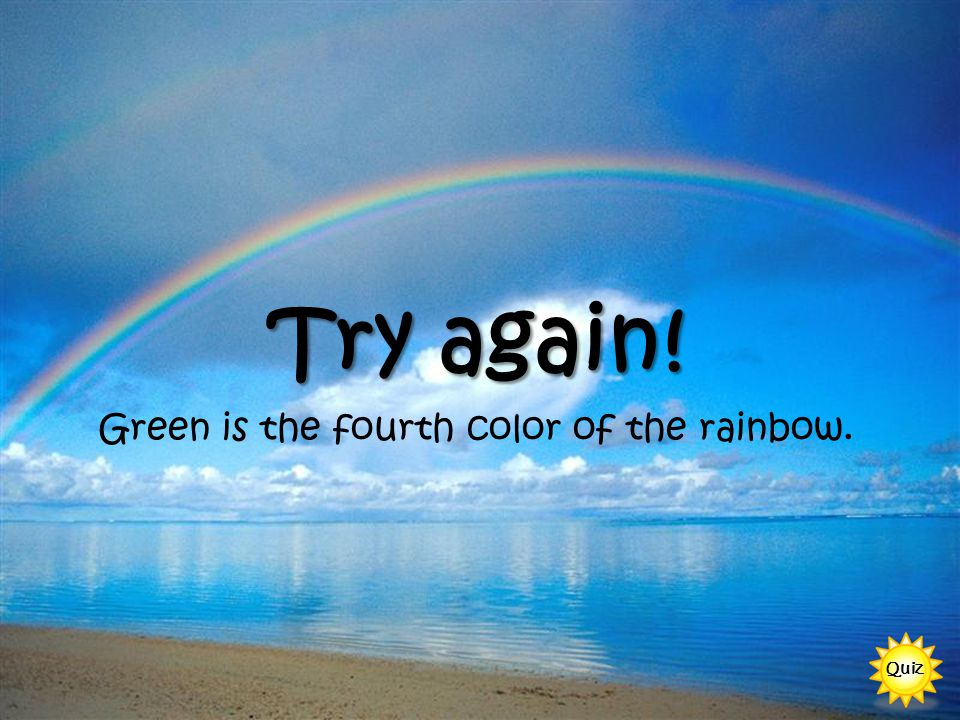 Green is the fourth color of the rainbow.