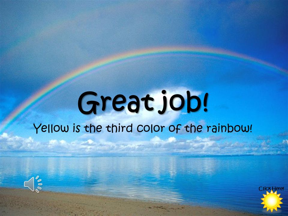 Yellow is the third color of the rainbow!