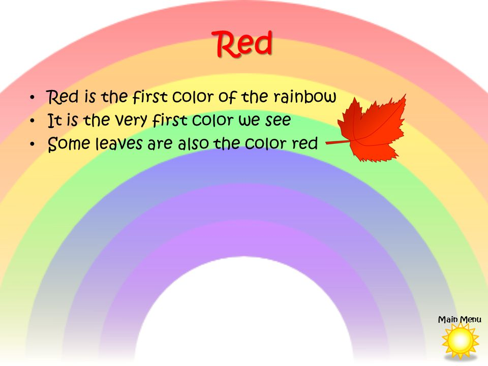 Red Red is the first color of the rainbow