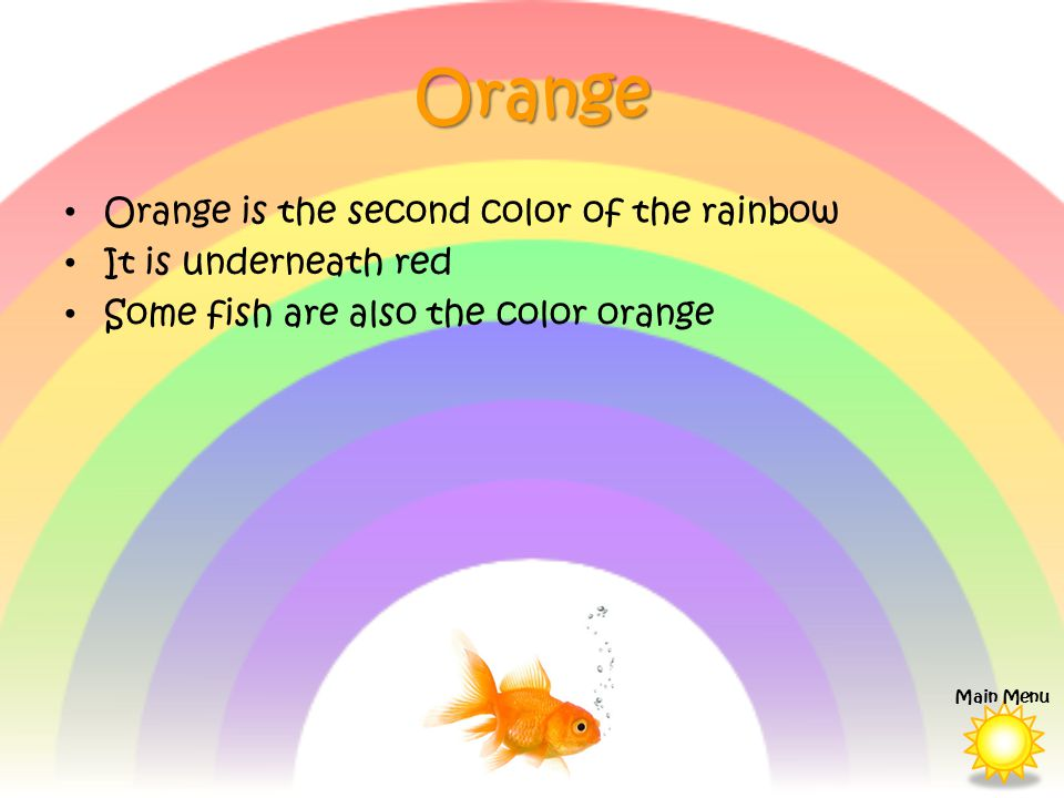Orange Orange is the second color of the rainbow It is underneath red