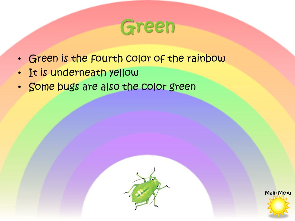 Green Green is the fourth color of the rainbow It is underneath yellow