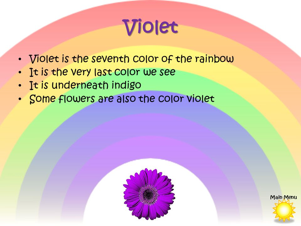 Violet Violet is the seventh color of the rainbow