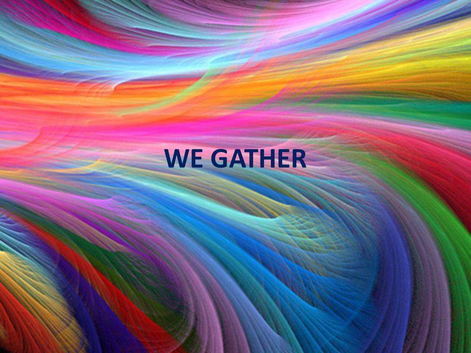 WE GATHER