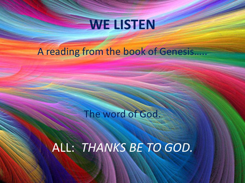 A reading from the book of Genesis…..