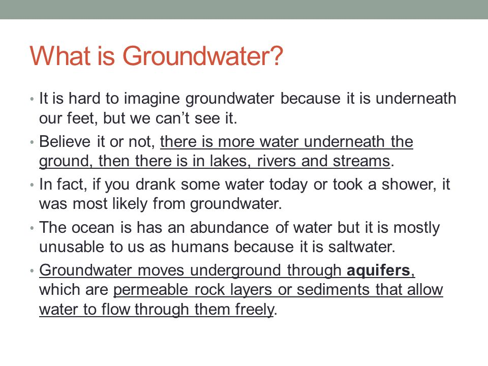 What is Groundwater It is hard to imagine groundwater because it is underneath our feet, but we can't see it.