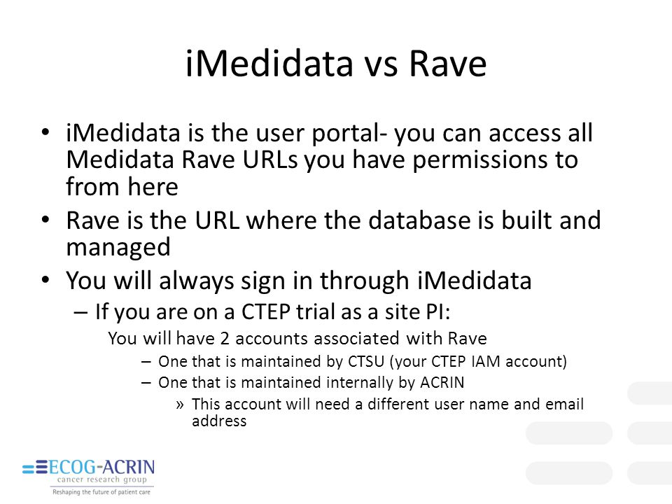iMedidata vs Rave iMedidata is the user portal- you can access all Medidata Rave URLs you have permissions to from here.