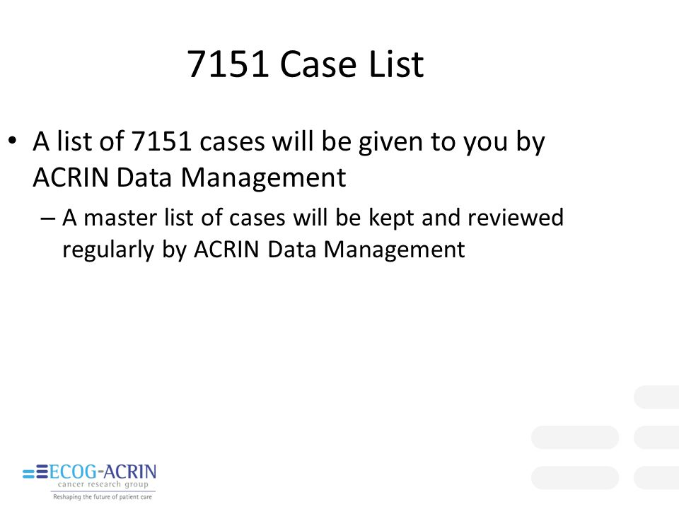 7151 Case List A list of 7151 cases will be given to you by ACRIN Data Management.