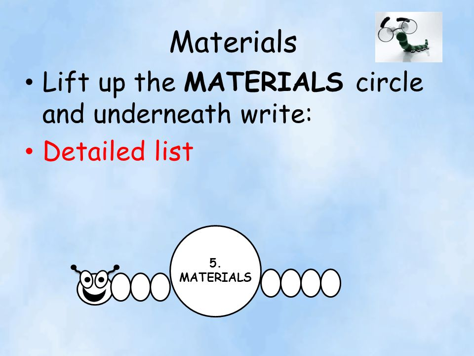 Materials Lift up the MATERIALS circle and underneath write: