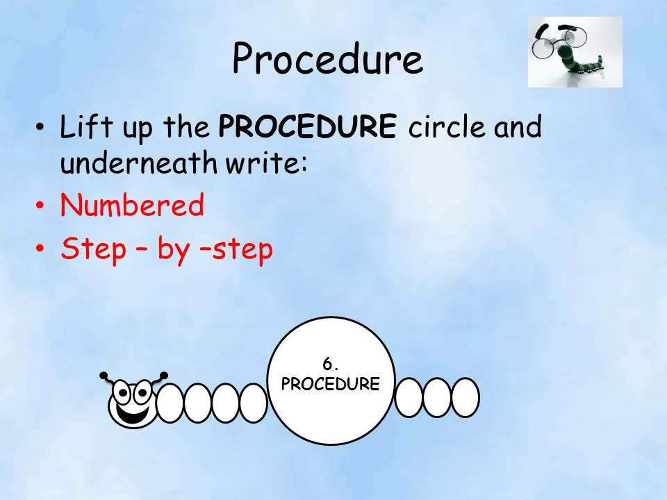 Procedure Lift up the PROCEDURE circle and underneath write: Numbered