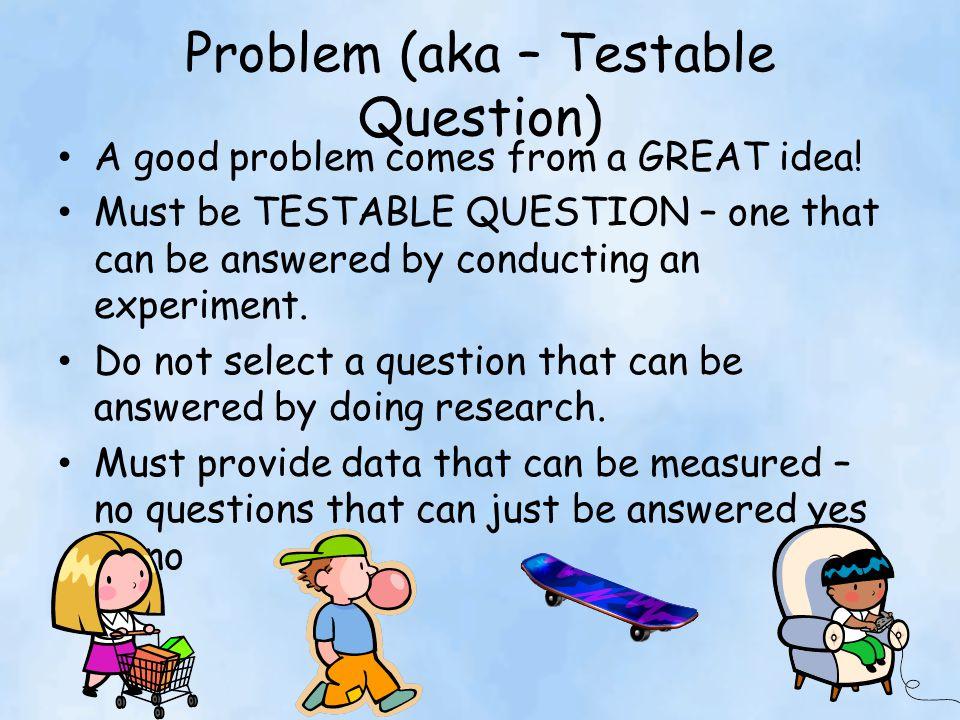 Problem (aka – Testable Question)