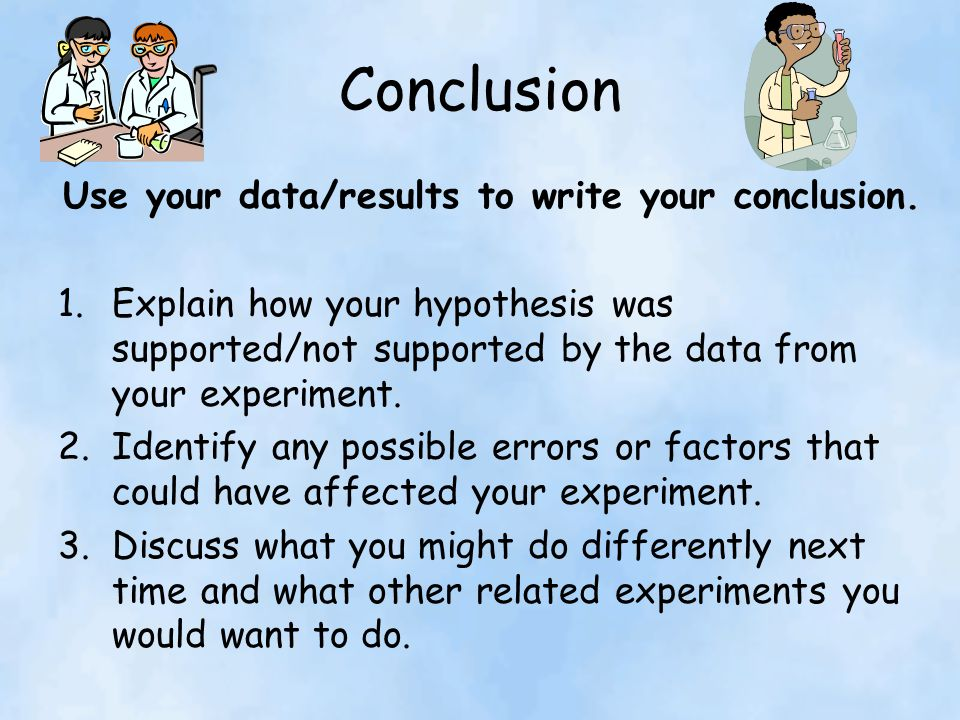Use your data/results to write your conclusion.