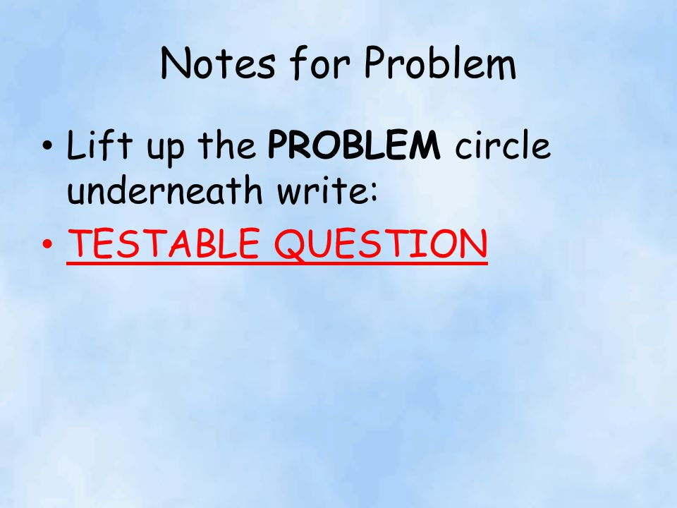 Notes for Problem Lift up the PROBLEM circle underneath write: