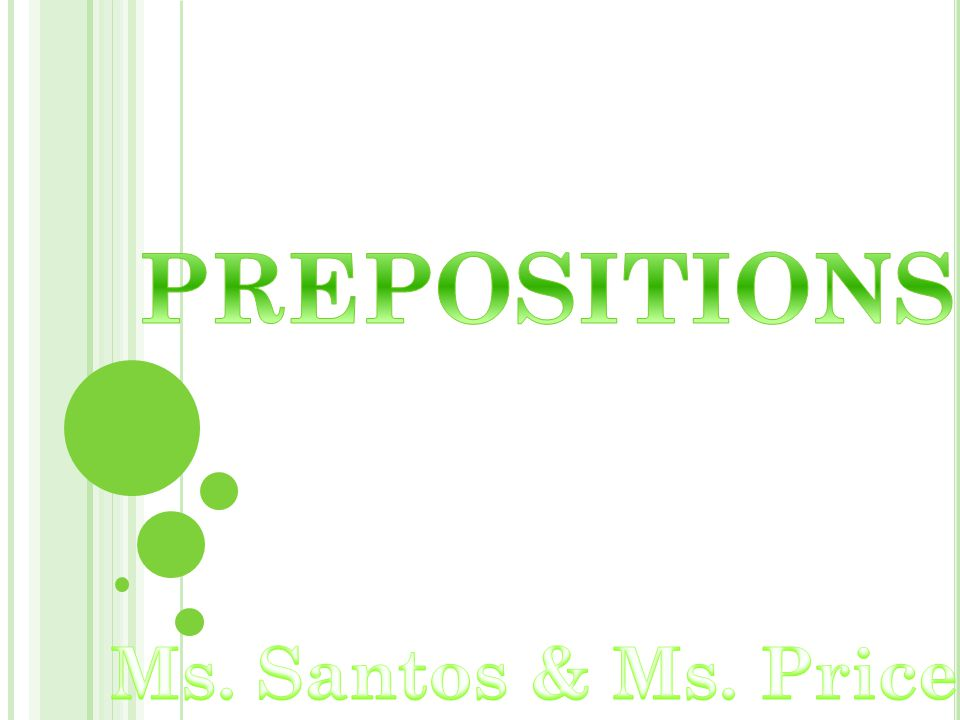 PREPOSITIONS Ms. Santos & Ms. Price