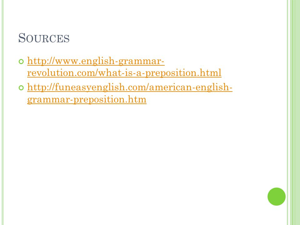 Sources http://www.english-grammar- revolution.com/what-is-a-preposition.html.