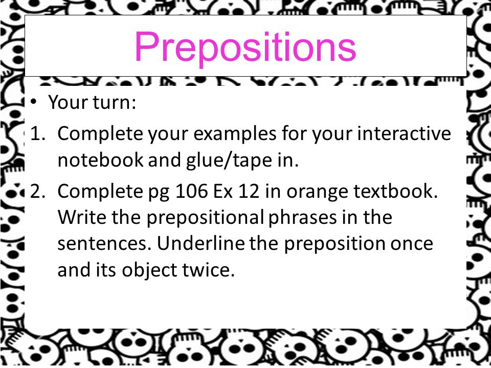 Prepositions Your turn: