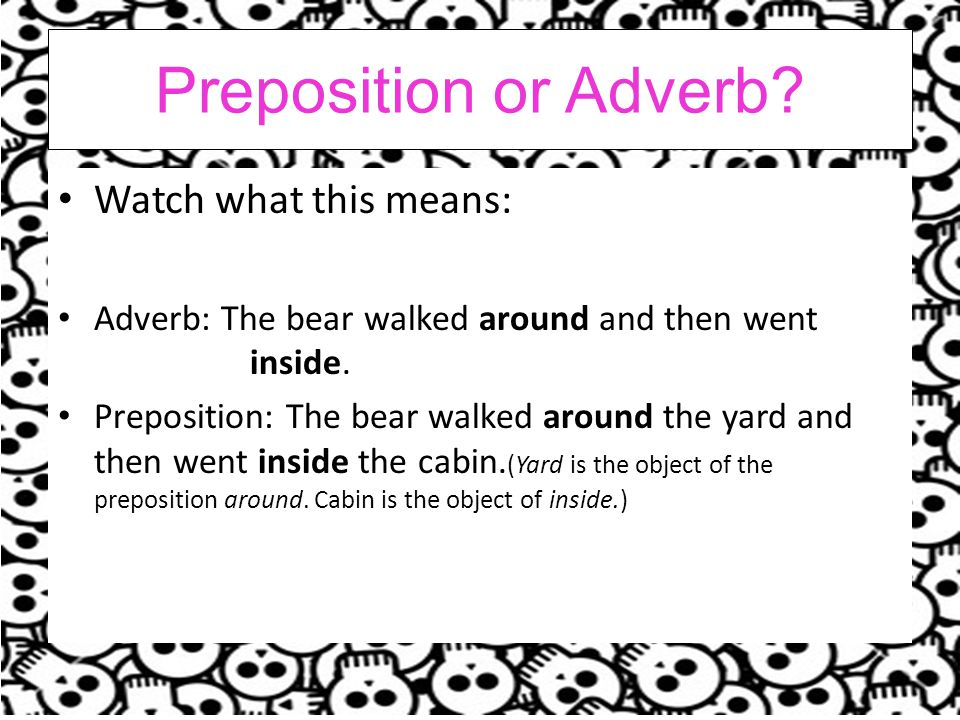 Preposition or Adverb Watch what this means: