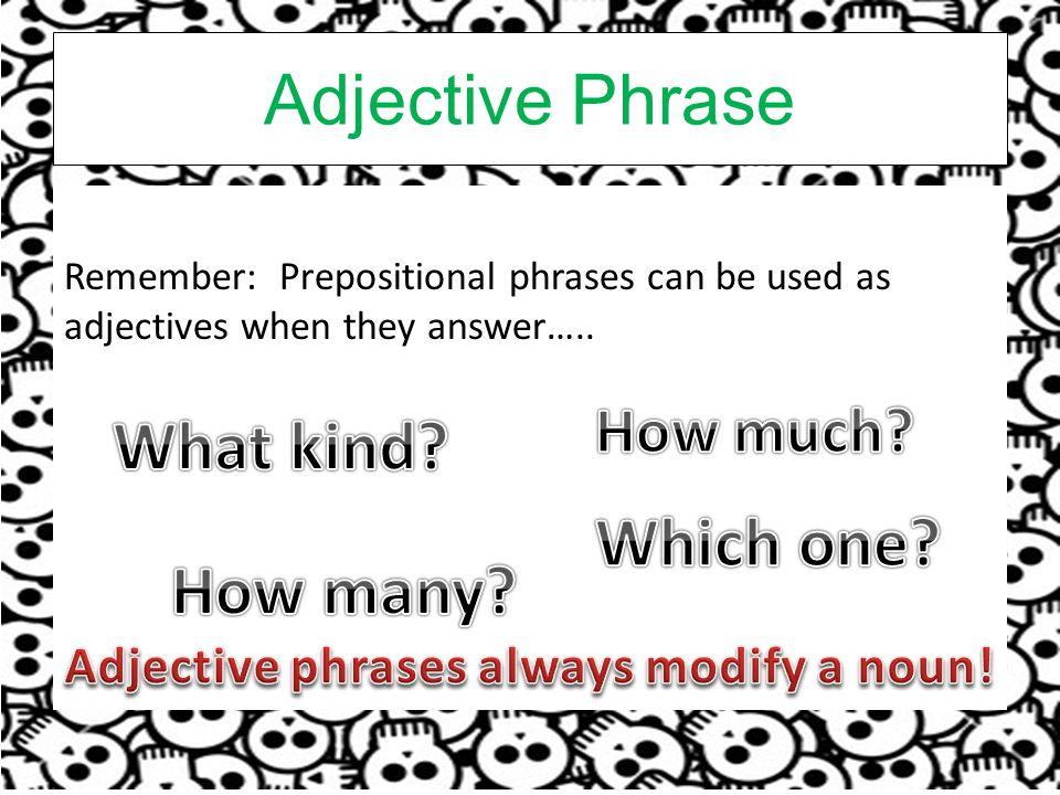 Adjective phrases always modify a noun!