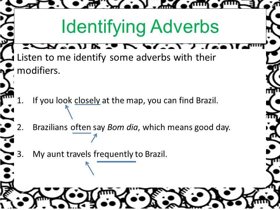 Identifying Adverbs Listen to me identify some adverbs with their modifiers. If you look closely at the map, you can find Brazil.