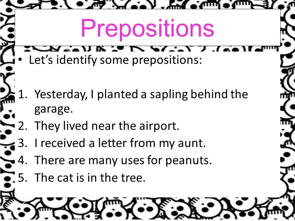 Prepositions Let's identify some prepositions: