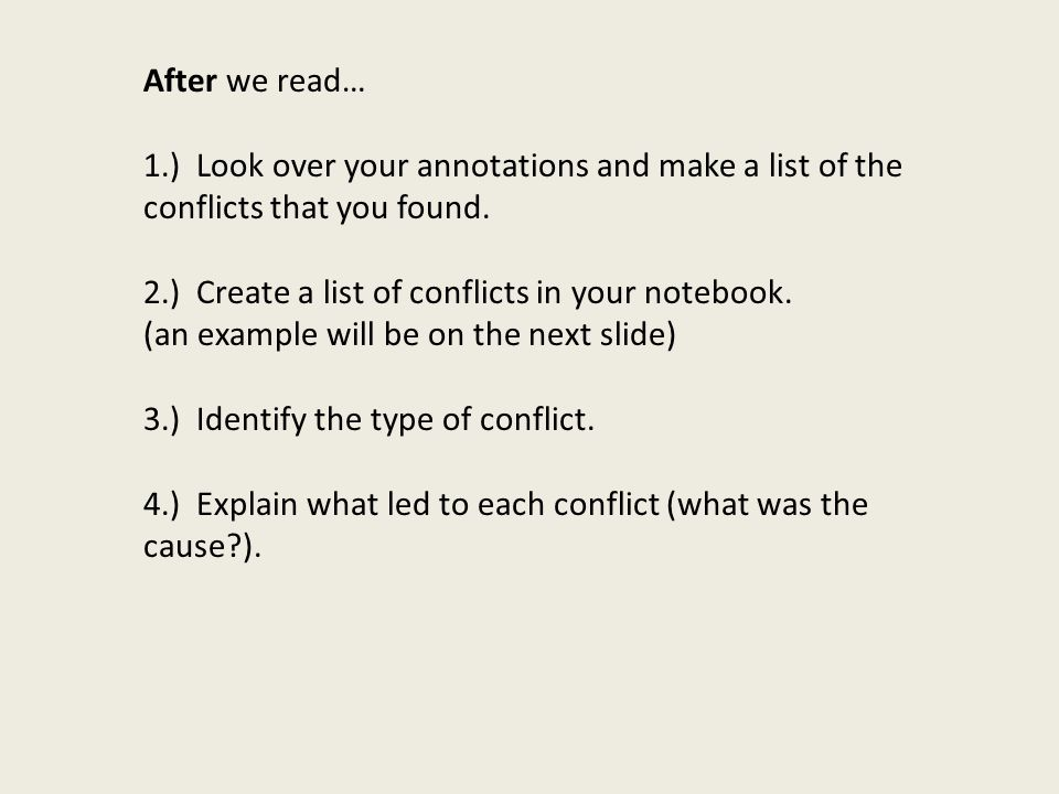 After we read… 1.) Look over your annotations and make a list of the conflicts that you found. 2.) Create a list of conflicts in your notebook.