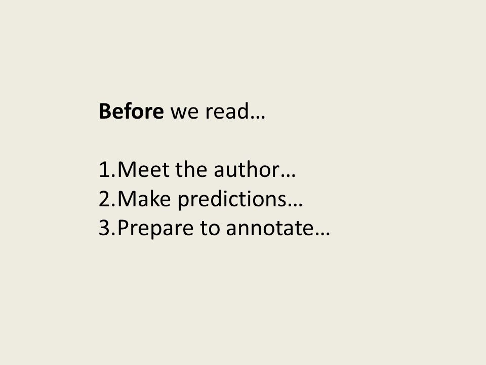 Before we read… Meet the author… Make predictions… Prepare to annotate…