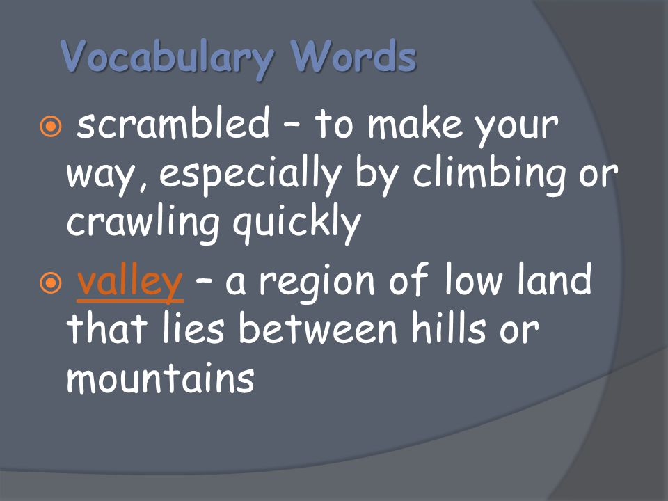 Vocabulary Words scrambled – to make your way, especially by climbing or crawling quickly.