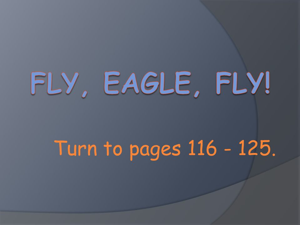 Fly, Eagle, Fly! Turn to pages 116 - 125.