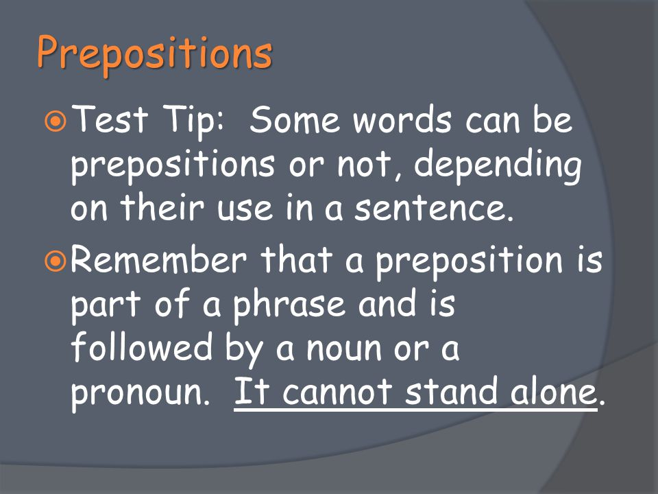 Prepositions Test Tip: Some words can be prepositions or not, depending on their use in a sentence.