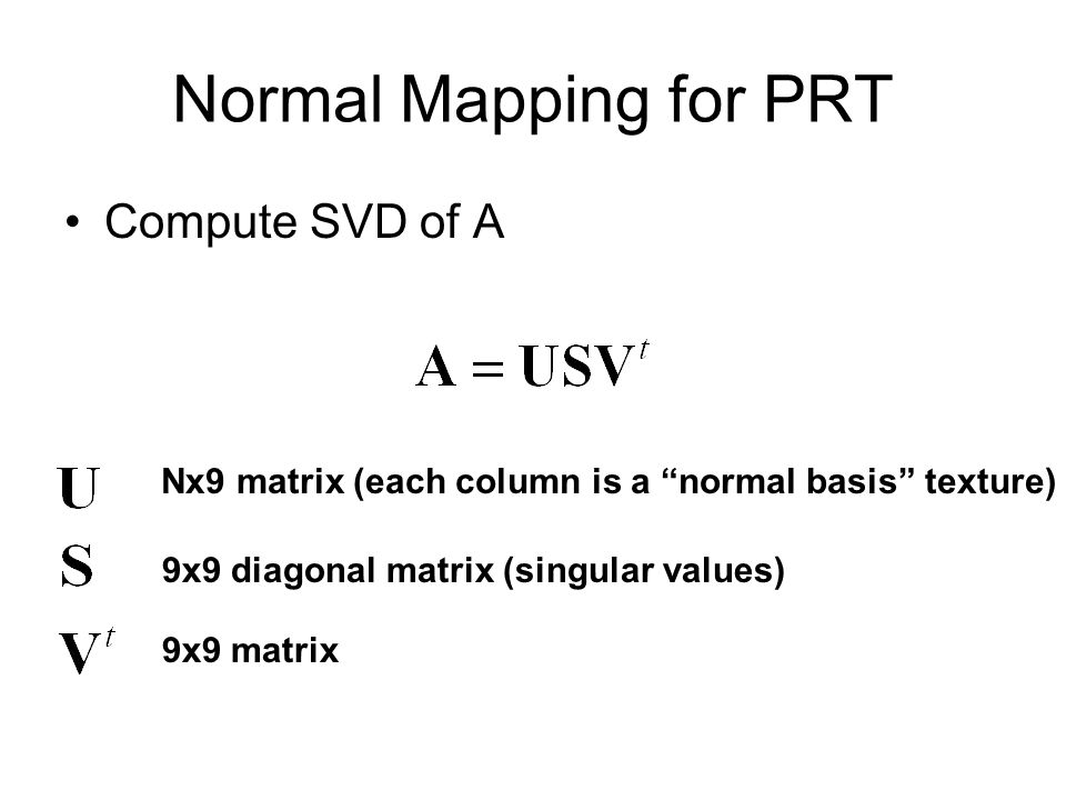 Normal Mapping for PRT Compute SVD of A