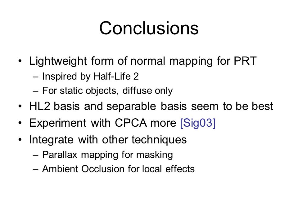 Conclusions Lightweight form of normal mapping for PRT