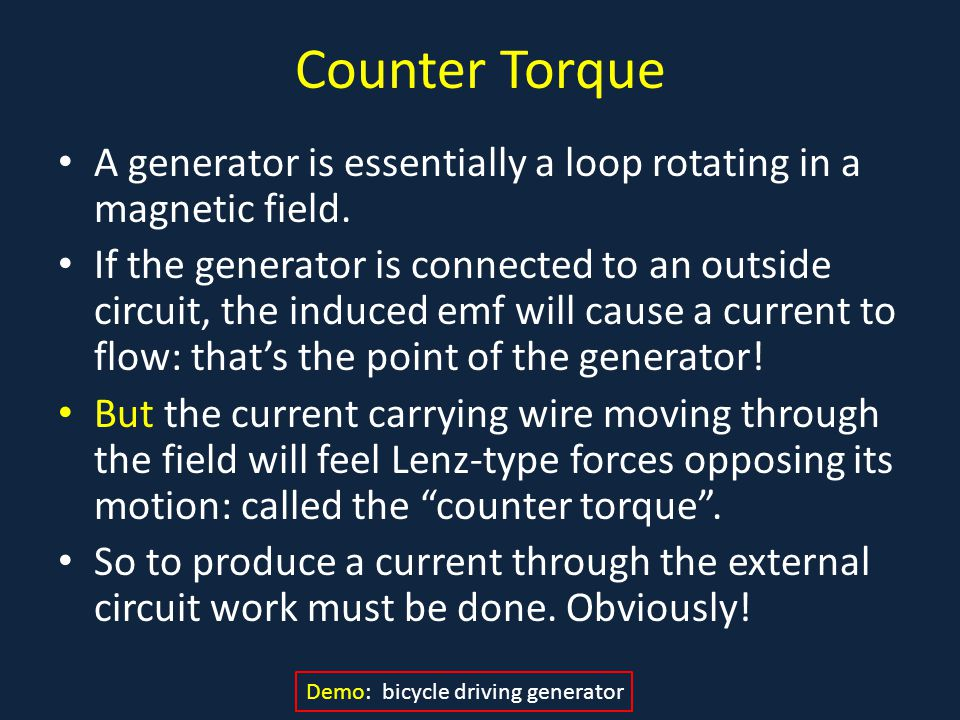 Counter Torque A generator is essentially a loop rotating in a magnetic field.