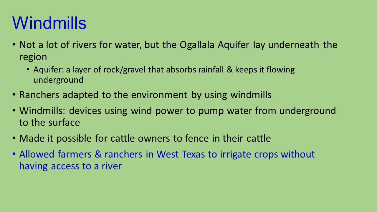 Windmills Not a lot of rivers for water, but the Ogallala Aquifer lay underneath the region.