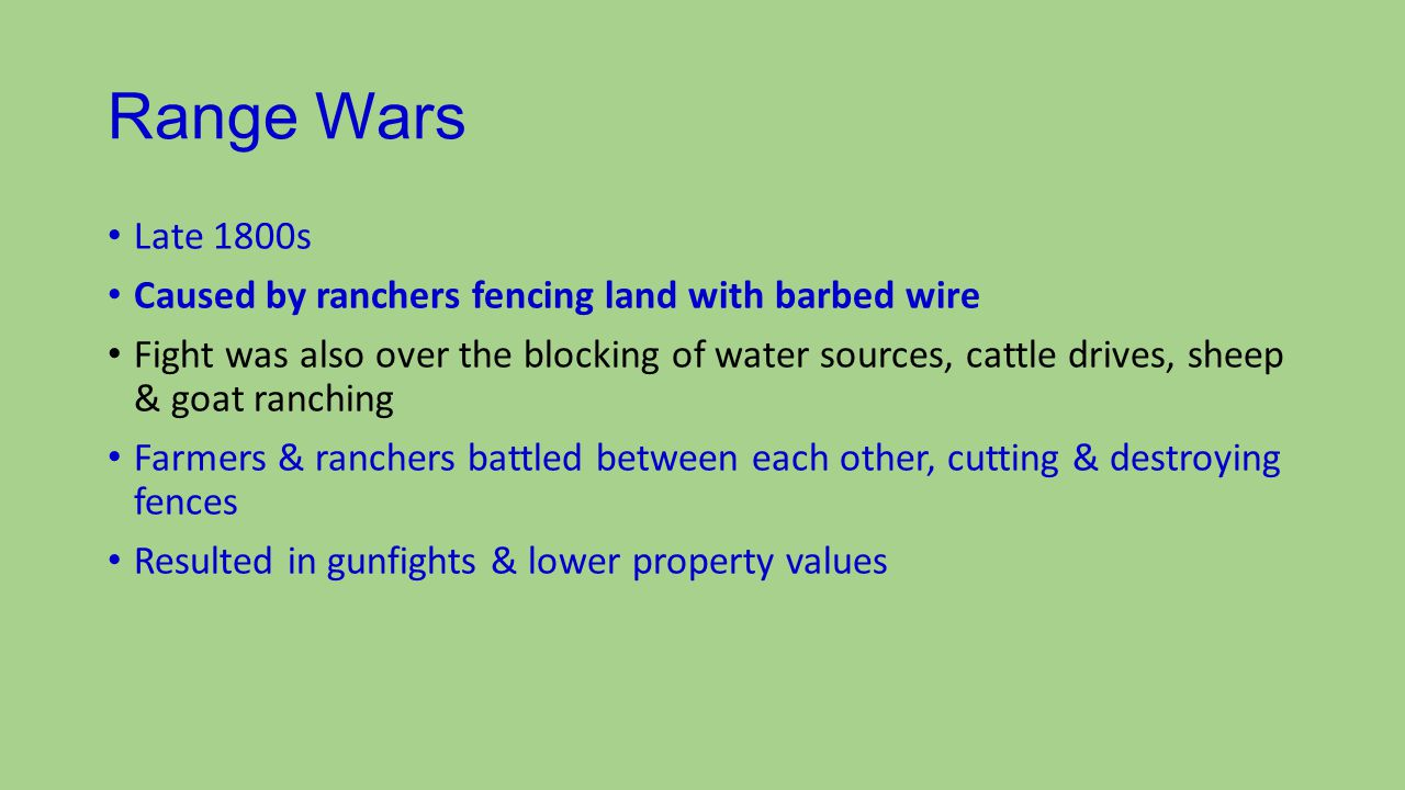 Range Wars Late 1800s Caused by ranchers fencing land with barbed wire