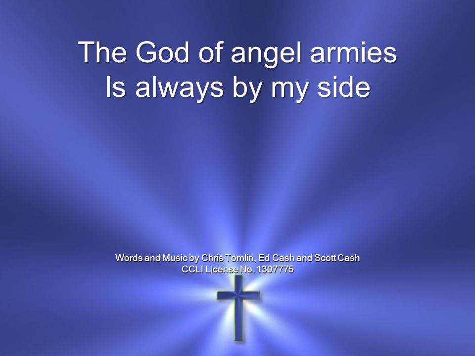 The God of angel armies Is always by my side