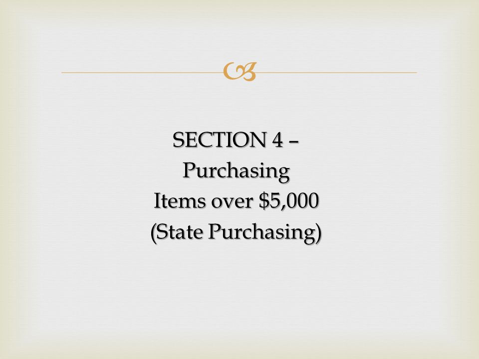 SECTION 4 – Purchasing Items over $5,000 (State Purchasing)