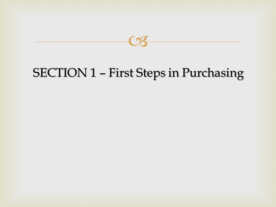 SECTION 1 – First Steps in Purchasing