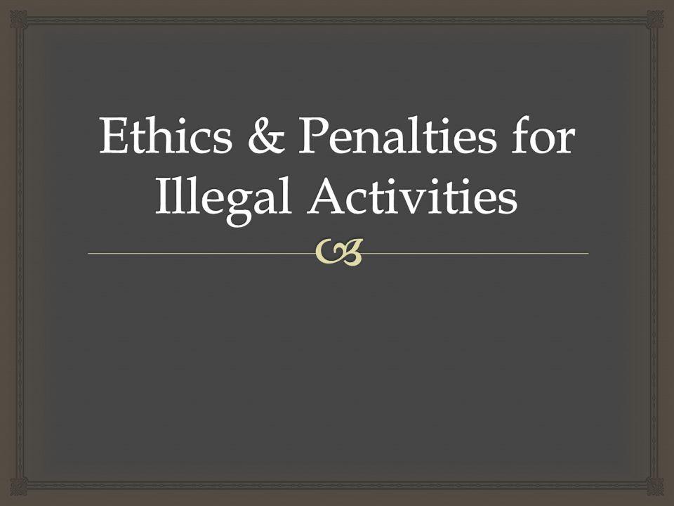 Ethics & Penalties for Illegal Activities