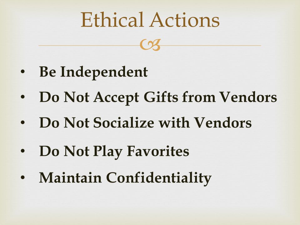 Ethical Actions Be Independent Do Not Accept Gifts from Vendors