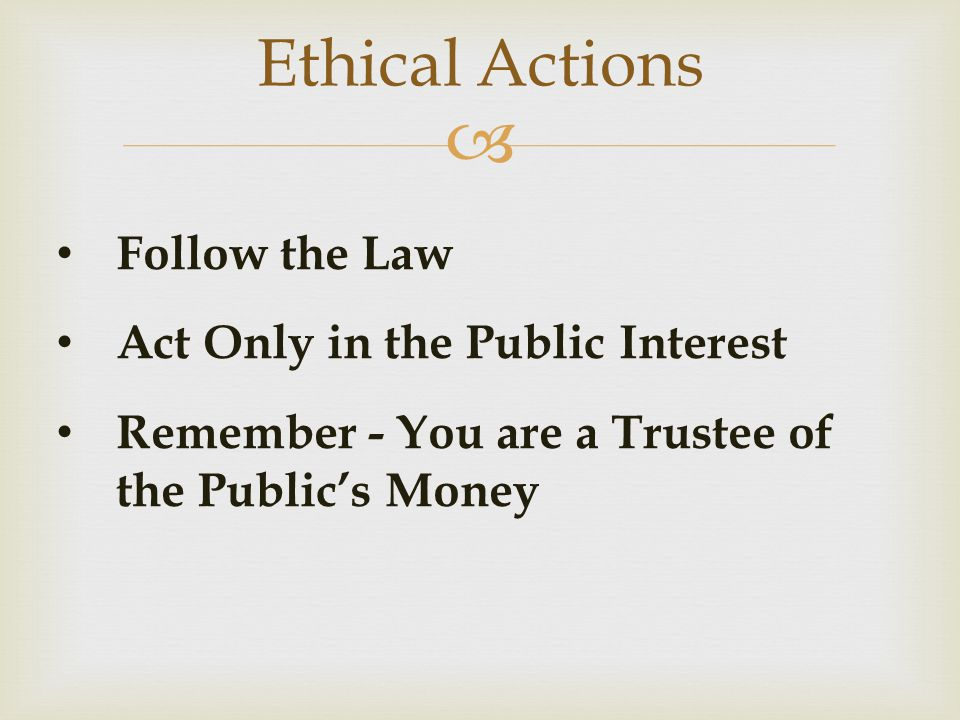Ethical Actions Follow the Law Act Only in the Public Interest