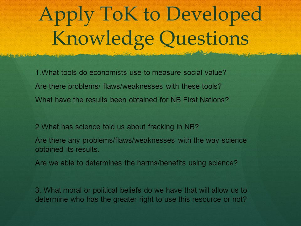 Apply ToK to Developed Knowledge Questions