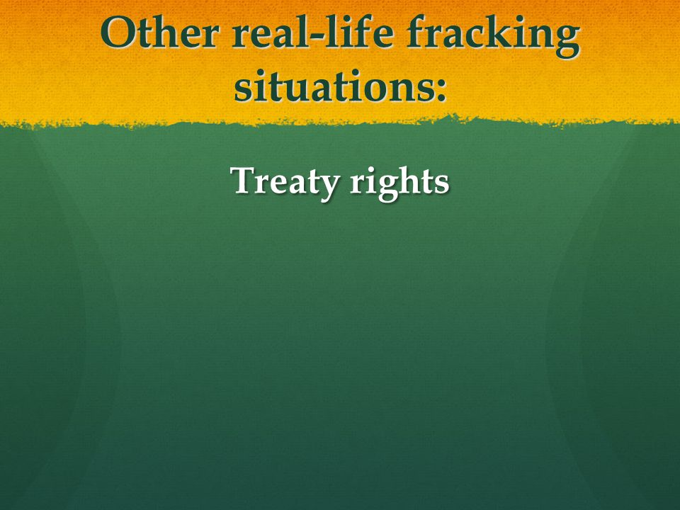 Other real-life fracking situations: