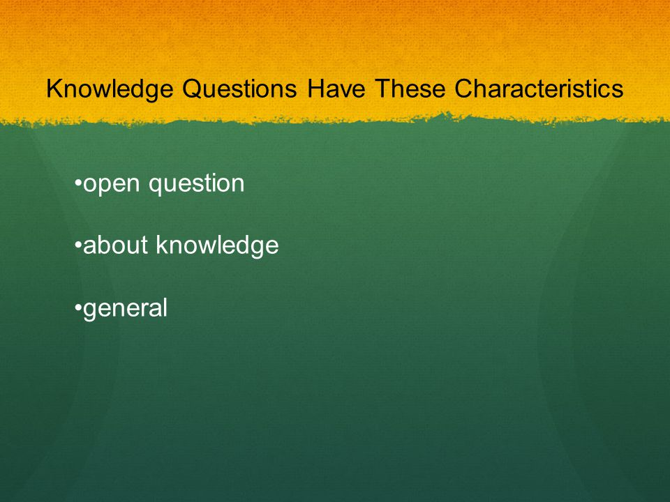 Knowledge Questions Have These Characteristics