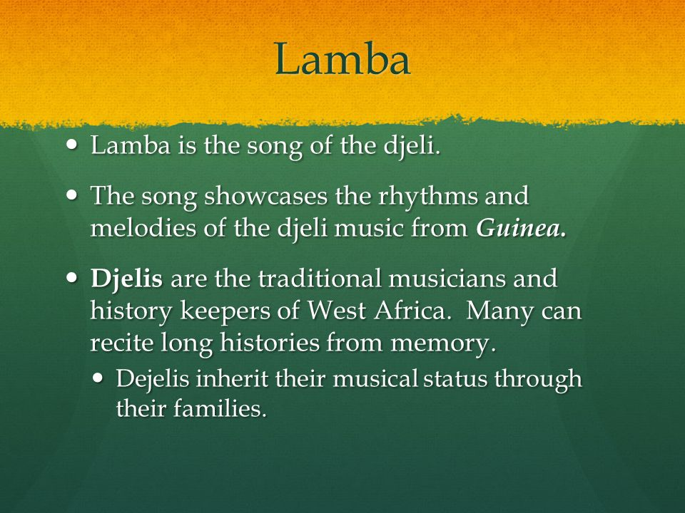Lamba Lamba is the song of the djeli.