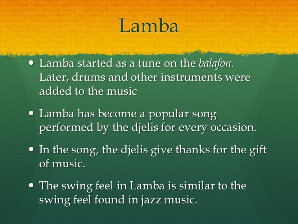 Lamba Lamba started as a tune on the balafon. Later, drums and other instruments were added to the music.